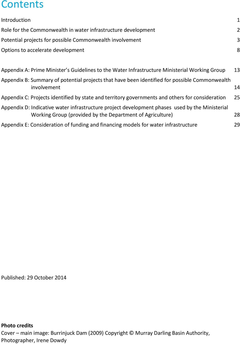 Appendix C: Projects identified by state and territory governments and others for consideration 25 Appendix D: Indicative water infrastructure project development phases used by the Ministerial