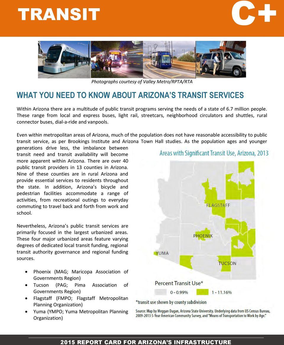 Even within metropolitan areas of Arizona, much of the population does not have reasonable accessibility to public transit service, as per Brookings Institute and Arizona Town Hall studies.