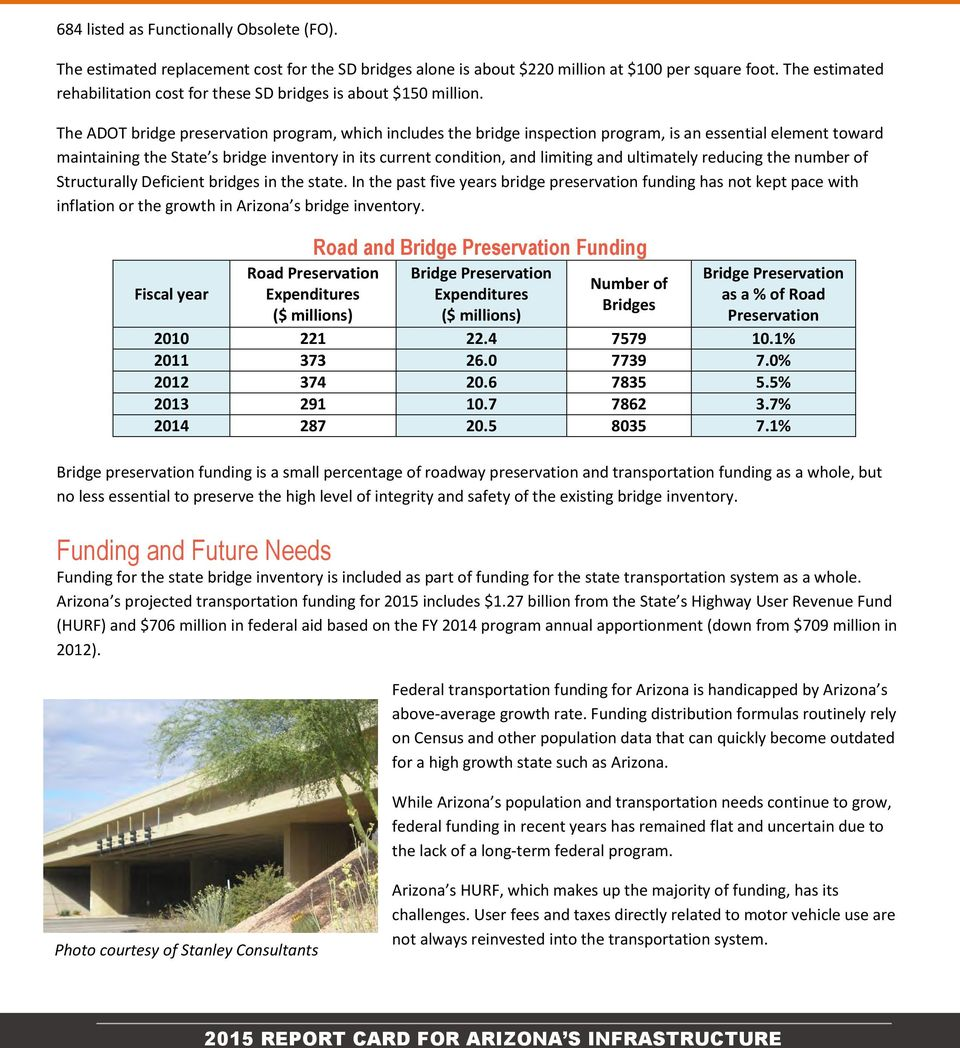 The ADOT bridge preservation program, which includes the bridge inspection program, is an essential element toward maintaining the State s bridge inventory in its current condition, and limiting and