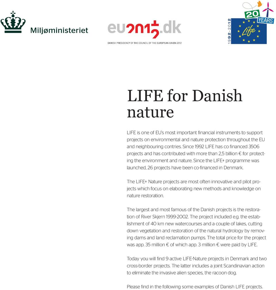 Since the LIFE+ programme was launched, 26 projects have been co-financed in Denmark.