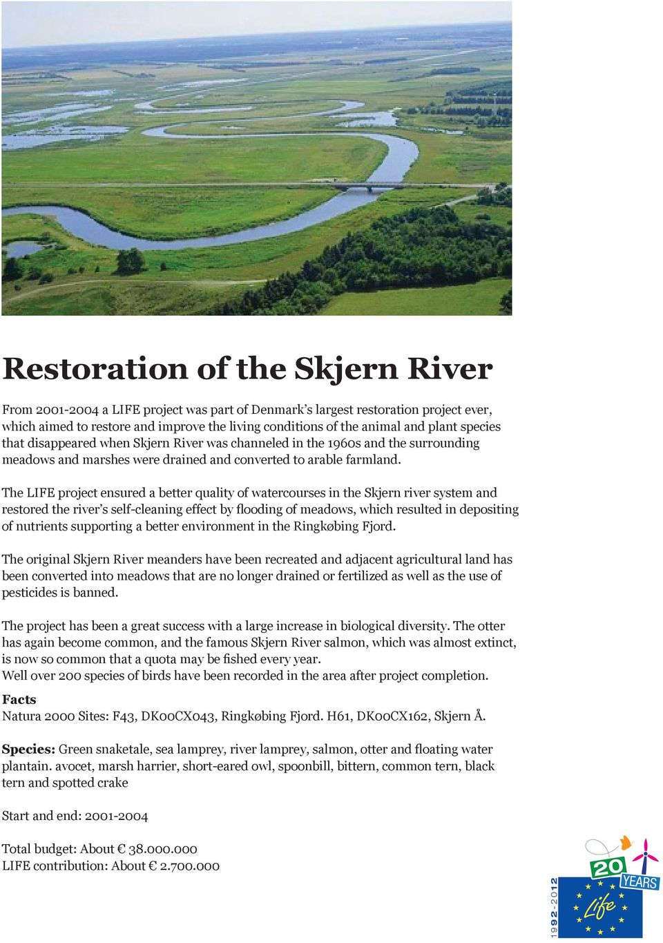 The LIFE project ensured a better quality of watercourses in the Skjern river system and restored the river s self-cleaning effect by flooding of meadows, which resulted in depositing of nutrients