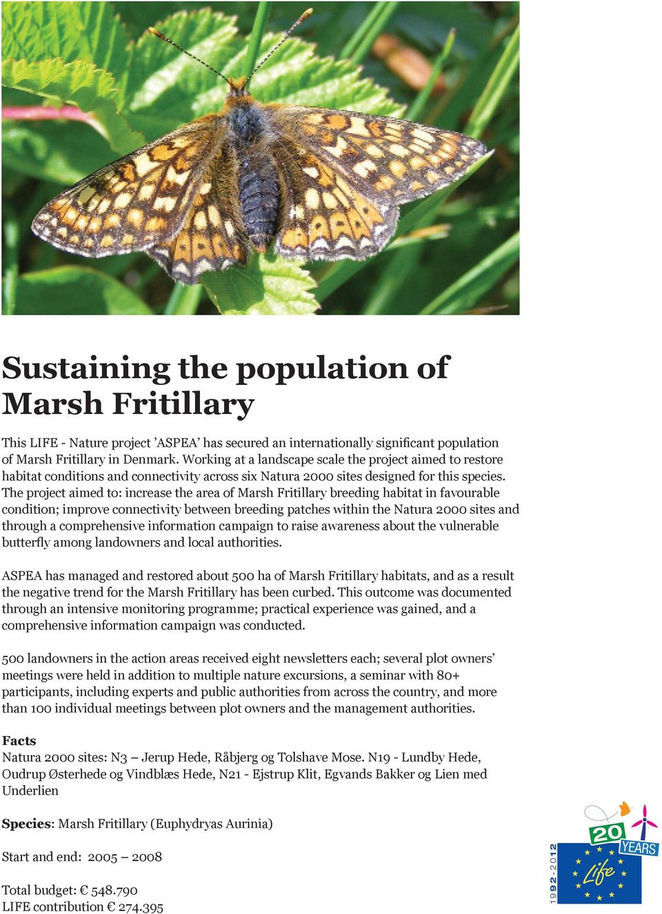 The project aimed to: increase the area of Marsh Fritillary breeding habitat in favourable condition; improve connectivity between breeding patches within the Natura 2000 sites and through a