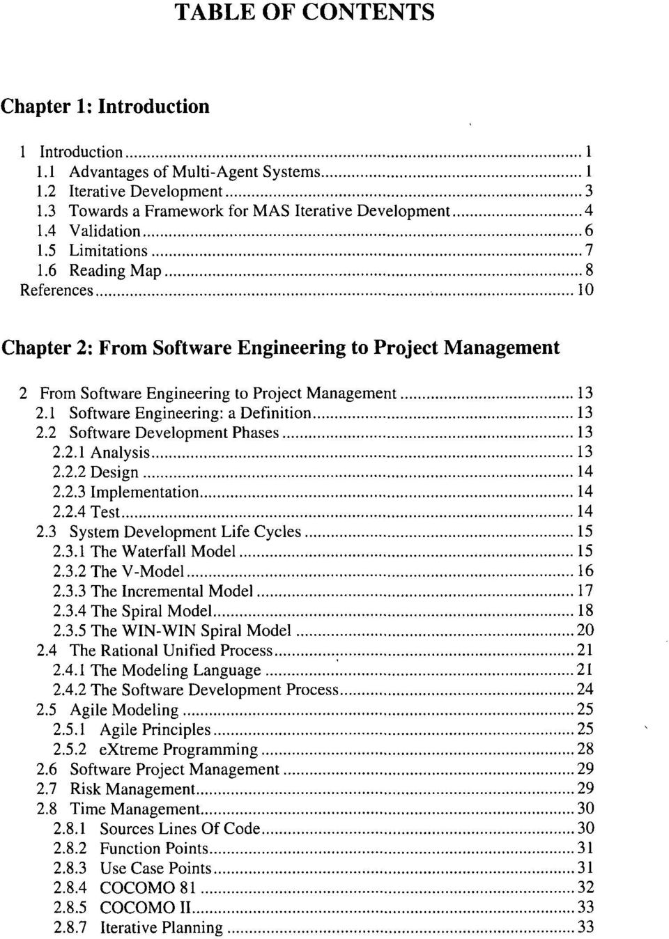 1 Software Engineering: a Definition 13 2.2 Software Development Phases 13 2.2.1 Analysis 13 2.2.2 Design 14 2.2.3 Implementation 14 2.2.4 Test 14 2.3 System Development Life Cycles 15 2.3.1 The Waterfall Model 15 2.