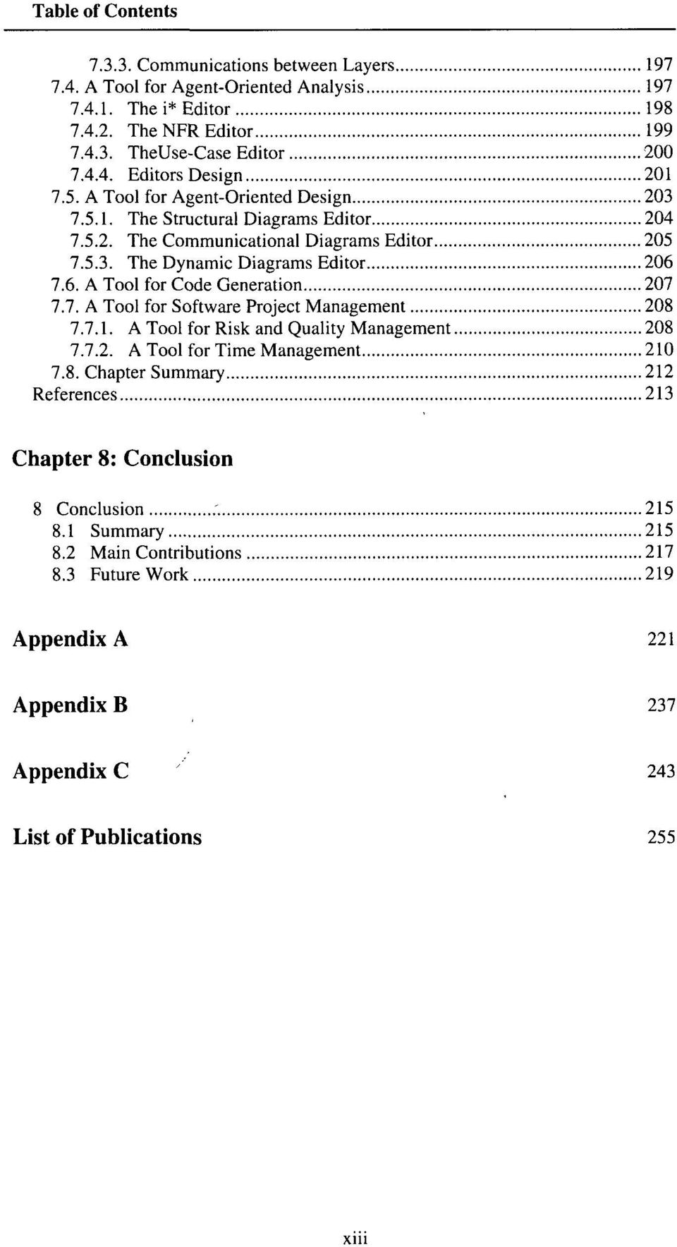 7.6. A Tool for Code Generation 207 7.7. A Tool for Software Project Management 208 7.7.1. A Tool for Risk and Quality Management 208 7.7.2. A Tool for Time Management 210 7.8. Chapter Summary 212 References 213 Chapter 8: Conclusion 8 Conclusion 215 8.