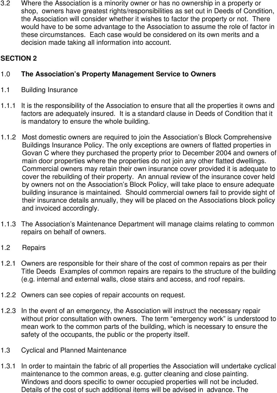 Each case would be considered on its own merits and a decision made taking all information into account. SECTION 2 1.0 The Association s Property Management Service to Owners 1.1 Building Insurance 1.
