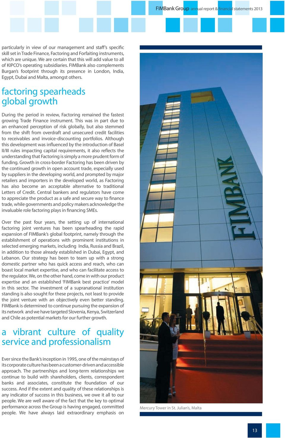 FIMBank also complements Burgan s footprint through its presence in London, India, Egypt, Dubai and Malta, amongst others.