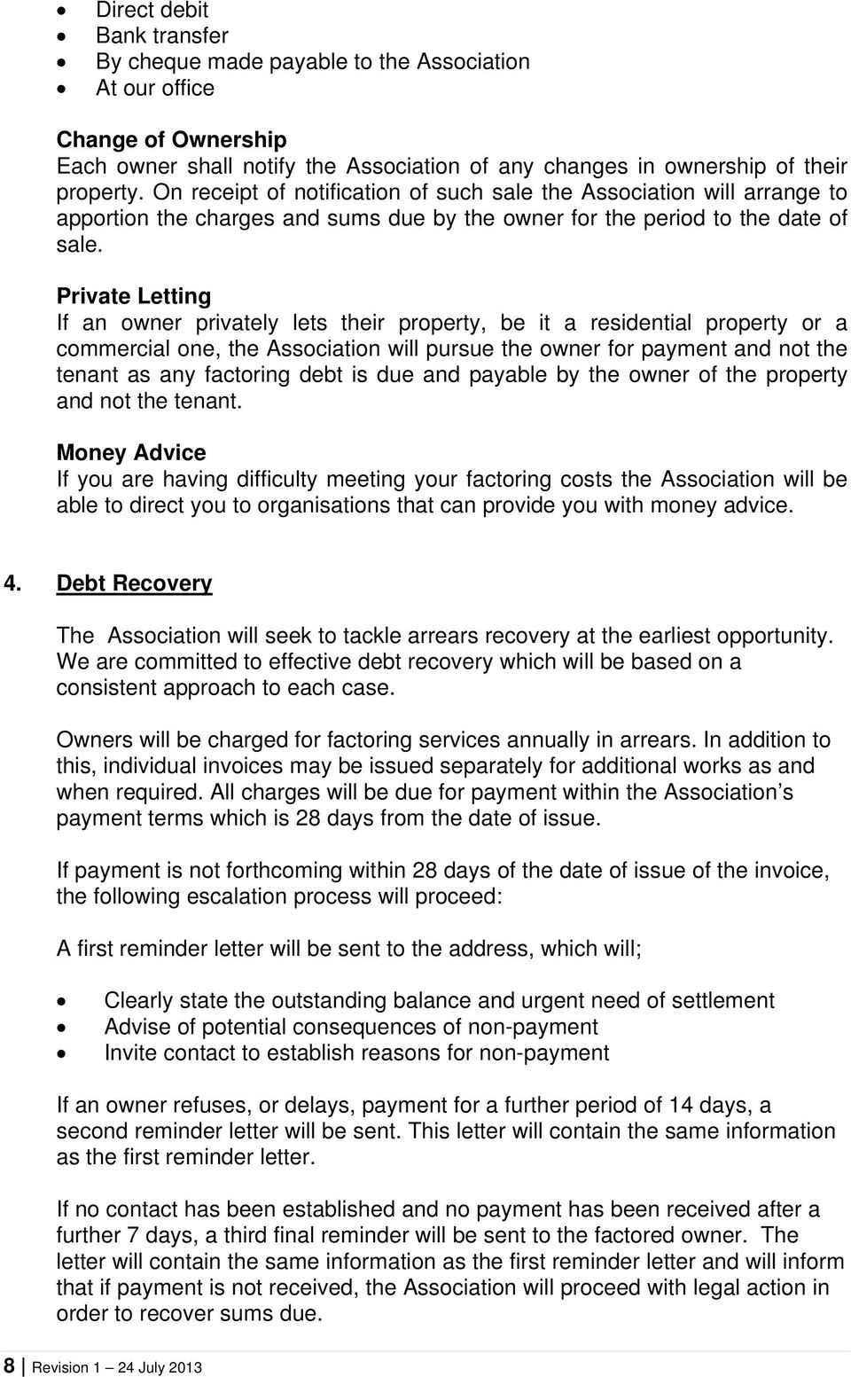 Private Letting If an owner privately lets their property, be it a residential property or a commercial one, the Association will pursue the owner for payment and not the tenant as any factoring debt