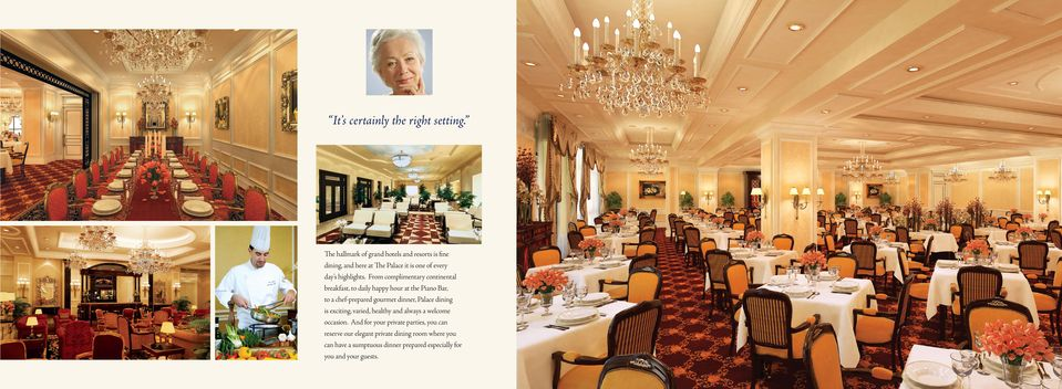 From complimentary continental breakfast, to daily happy hour at the Piano Bar, to a chef-prepared gourmet dinner, Palace