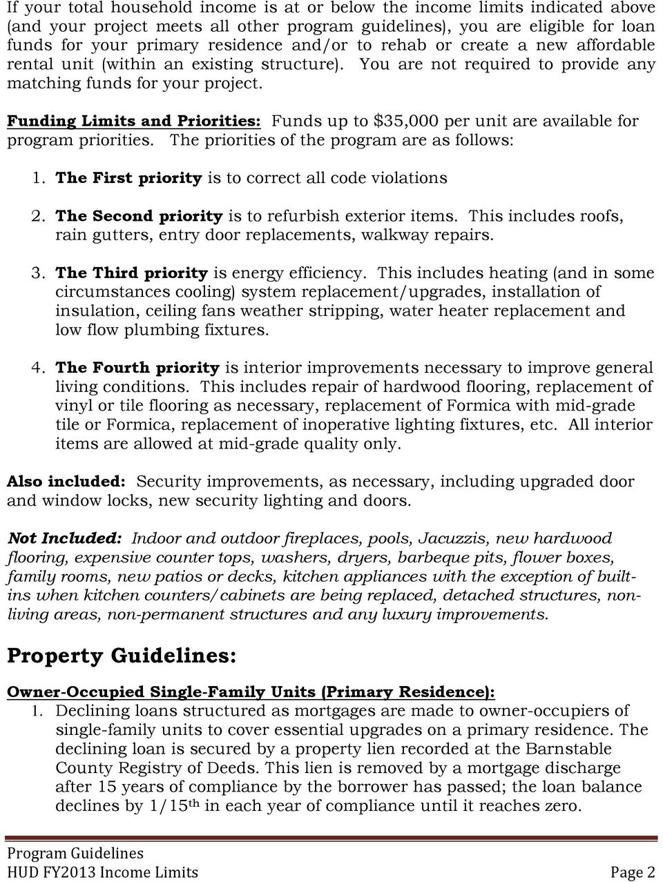 Funding Limits and Priorities: Funds up to $35,000 per unit are available for program priorities. The priorities of the program are as follows: 1.