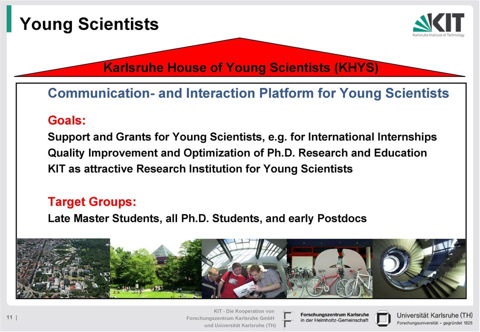 D. Research and Education KIT as attractive Research Institution for Young Scientists Target Groups:
