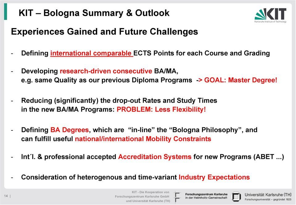 - Reducing (significantly) the drop-out Rates and Study Times in the new BA/MA Programs: PROBLEM: Less Flexibility!