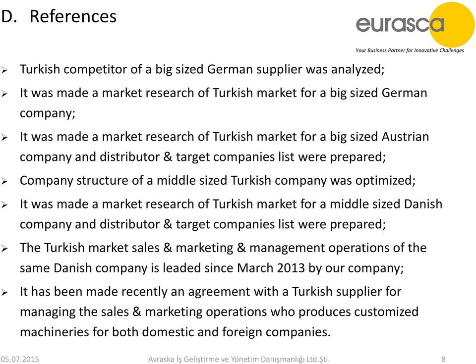 Turkish market for a middle sized Danish company and distributor & target companies list were prepared; The Turkish market sales & marketing & management operations of the same Danish company is