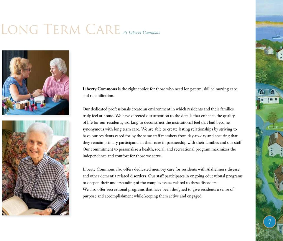 We have directed our attention to the details that enhance the quality of life for our residents, working to deconstruct the institutional feel that had become synonymous with long term care.