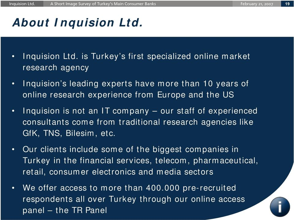 is Turkey s first specialized online market research agency Inquision s leading experts have more than 10 years of online research experience from Europe and