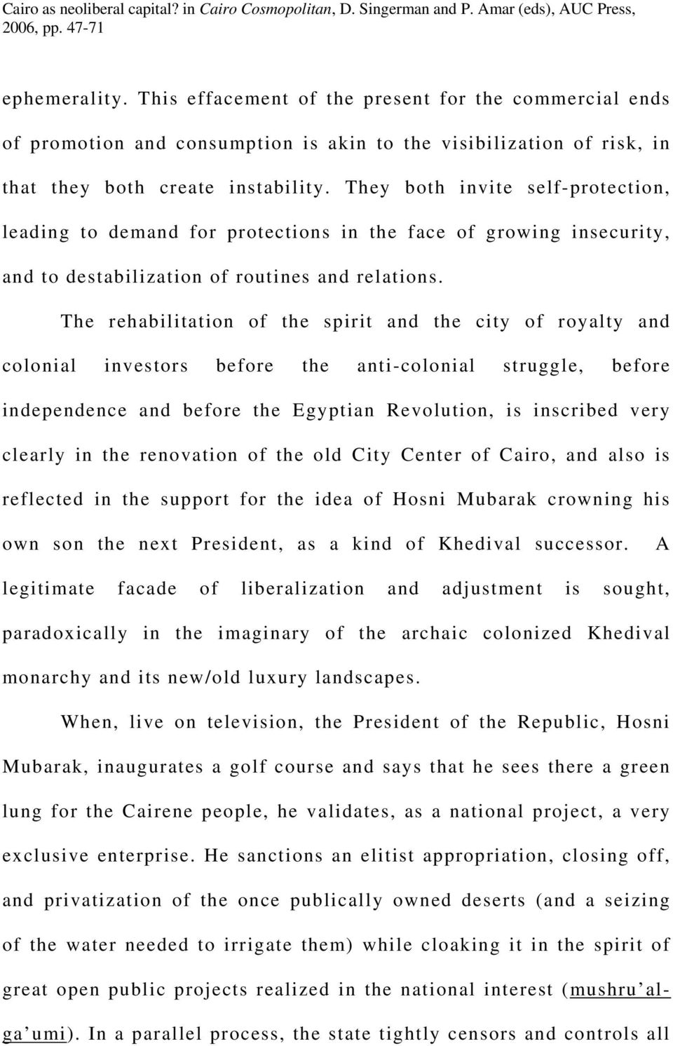 The rehabilitation of the spirit and the city of royalty and colonial investors before the anti-colonial struggle, before independence and before the Egyptian Revolution, is inscribed very clearly in