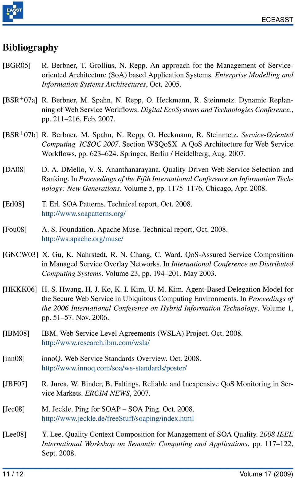 Digital EcoSystems and Technologies Conference., pp. 211 216, Feb. 2007. [BSR + 07b] R. Berbner, M. Spahn, N. Repp, O. Heckmann, R. Steinmetz. Service-Oriented Computing ICSOC 2007.