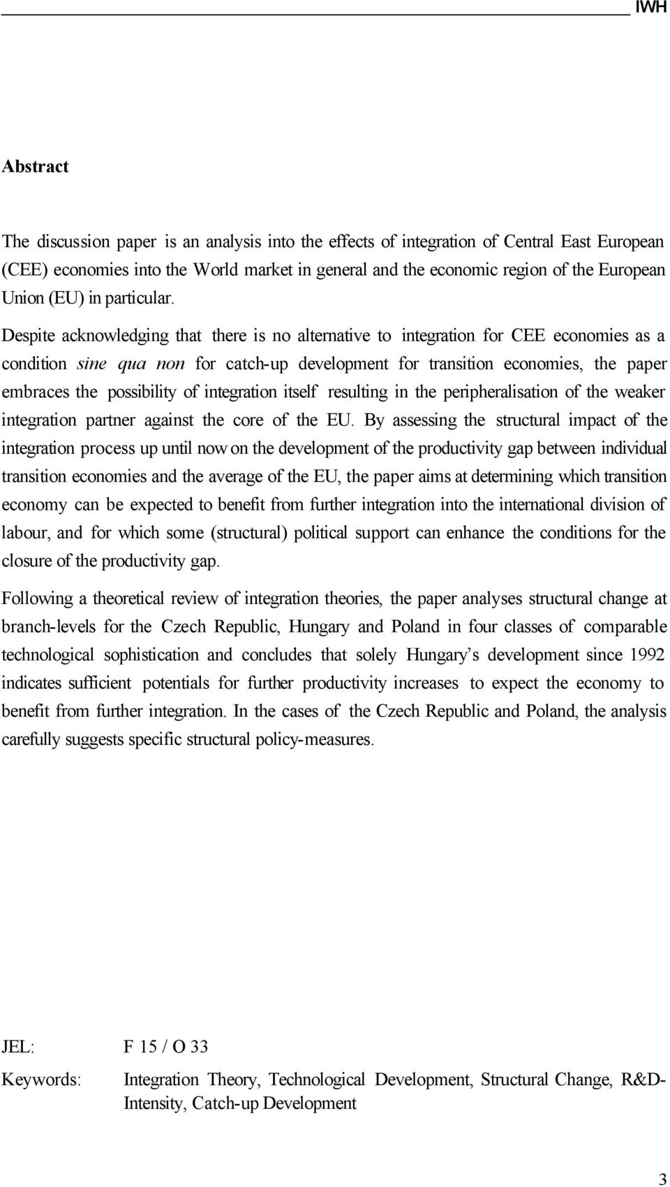 Despite acknowledging that there is no alternative to integration for CEE economies as a condition sine qua non for catch-up development for transition economies, the paper embraces the possibility