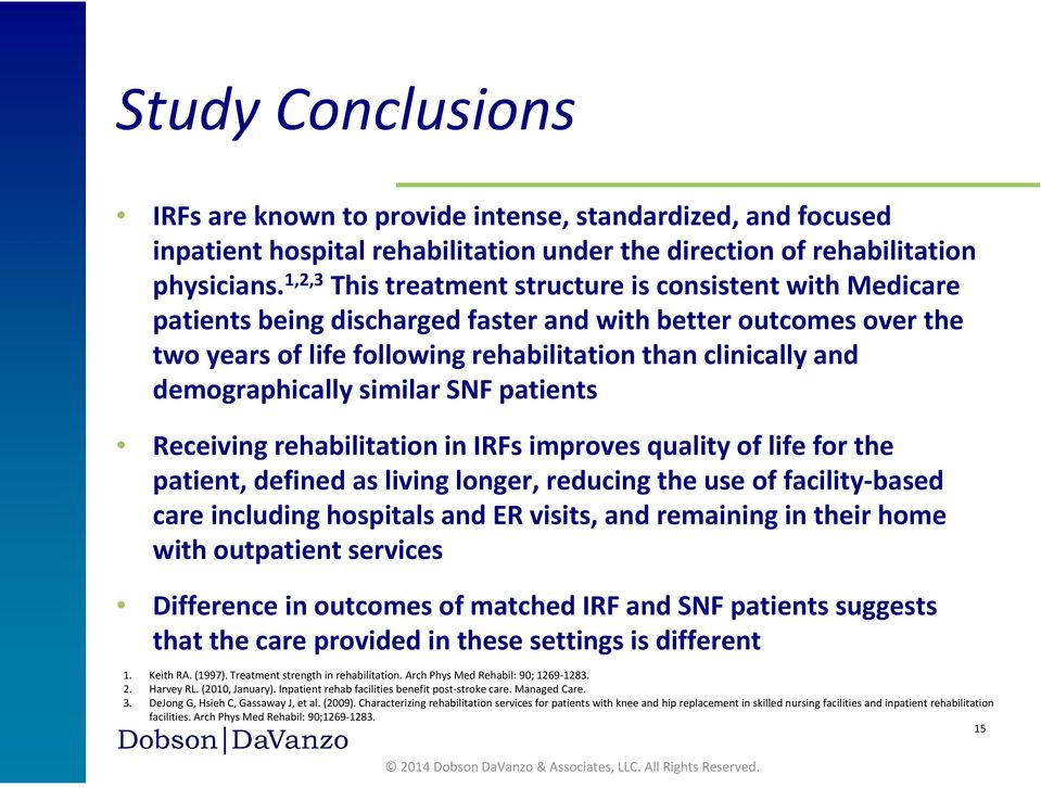 demographically similar SNF patients Receiving rehabilitation in IRFs improves quality of life for the patient, defined as living longer, reducing the use of facility based care including hospitals