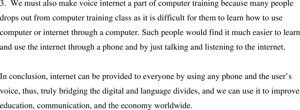 Such people would find it much easier to learn and use the internet through a phone and by just talking and listening to the internet.