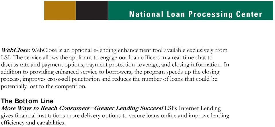 In addition to providing enhanced service to borrowers, the program speeds up the closing process, improves cross-sell penetration and reduces the number of loans that could