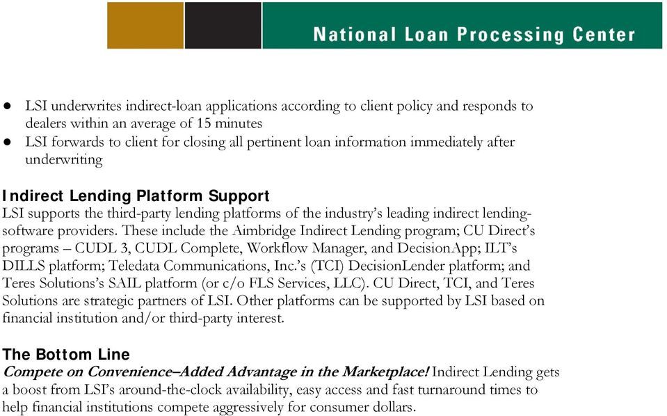 These include the Aimbridge Indirect Lending program; CU Direct s programs CUDL 3, CUDL Complete, Workflow Manager, and DecisionApp; ILT s DILLS platform; Teledata Communications, Inc.