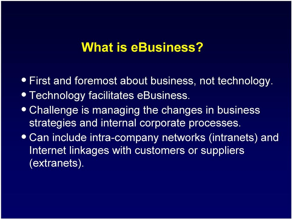 Challenge is managing the changes in business strategies and internal