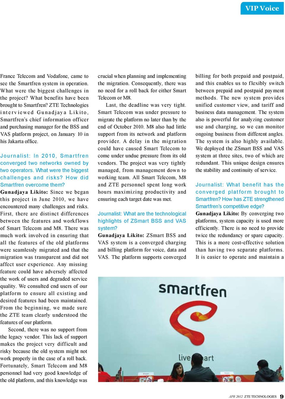 office. Jour nalist: In 2010, Smar t fren converged two networks owned by two operators. What were the biggest challenges and risks? How did Smartfren overcome them?