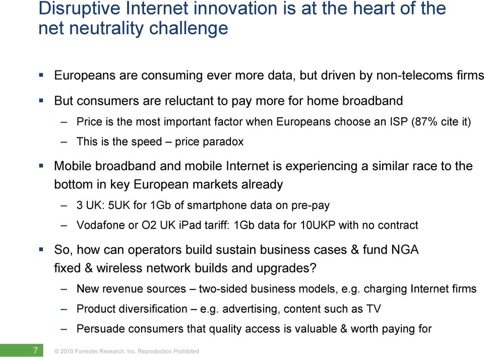 bottom in key European markets already 3 UK: 5UK for 1Gb of smartphone data on pre-pay Vodafone or O2 UK ipad tariff: 1Gb data for 10UKP with no contract So, how can operators build sustain business