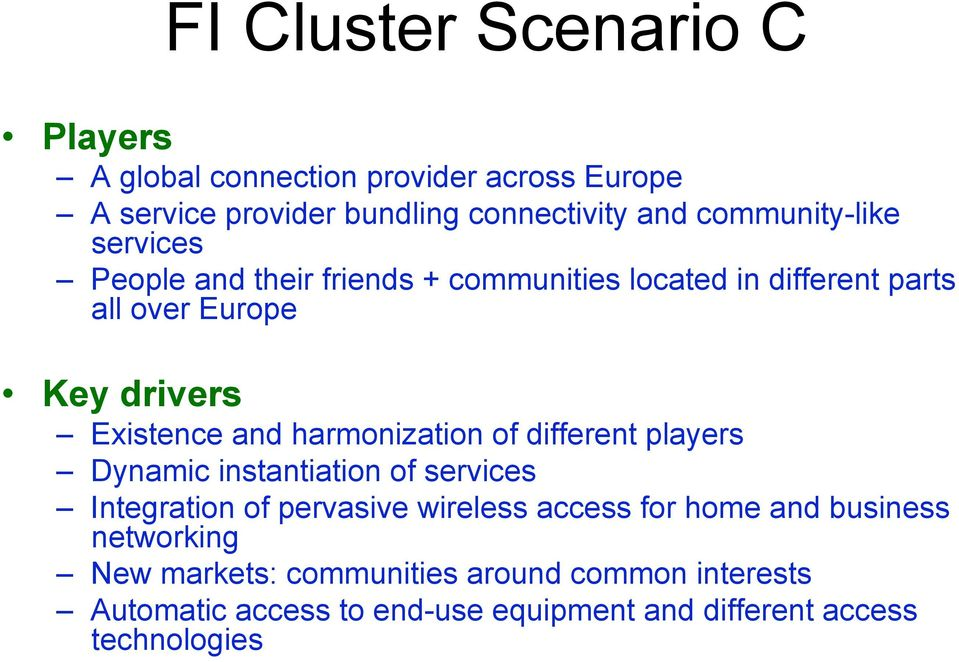 and harmonization of different players Dynamic instantiation of services Integration of pervasive wireless access for home and