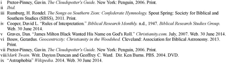 30 June 2014. v Graves, Dan. James Milton Black Wanted His Name on God's Roll. Christianity.com. July, 2007. Web. 30 June 2014. vi Bouw, Gerardus. Geocentricity: Christianity in the Woodshed.
