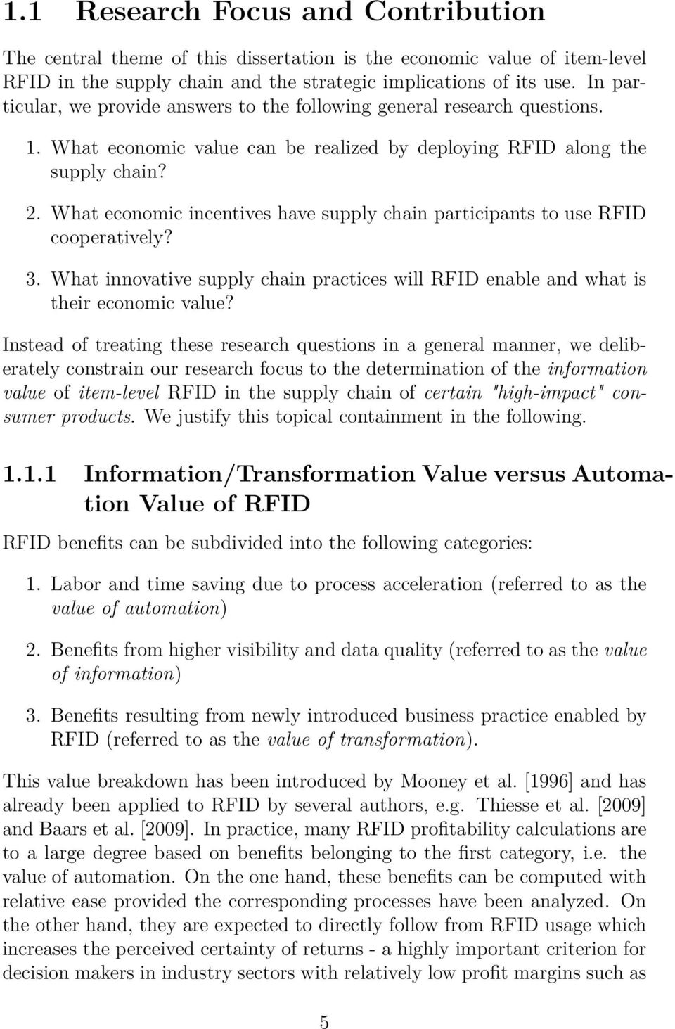 What economic incentives have supply chain participants to use RFID cooperatively? 3. What innovative supply chain practices will RFID enable and what is their economic value?