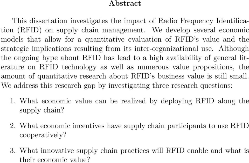 Although the ongoing hype about RFID has lead to a high availability of general literature on RFID technology as well as numerous value propositions, the amount of quantitative research about RFID s