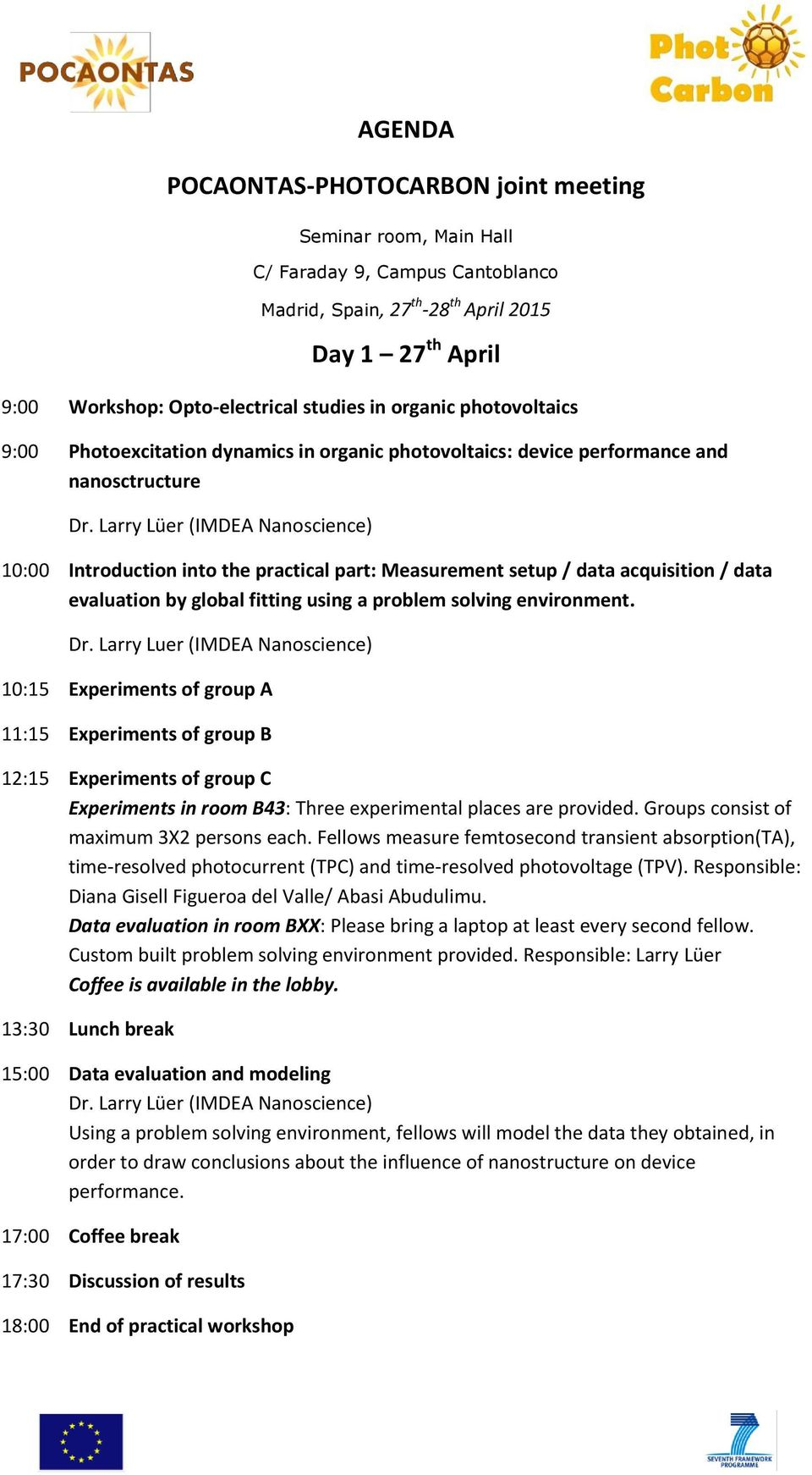 Larry Lüer (IMDEA Nanoscience) 10:00 Introduction into the practical part: Measurement setup / data acquisition / data evaluation by global fitting using a problem solving environment. Dr.