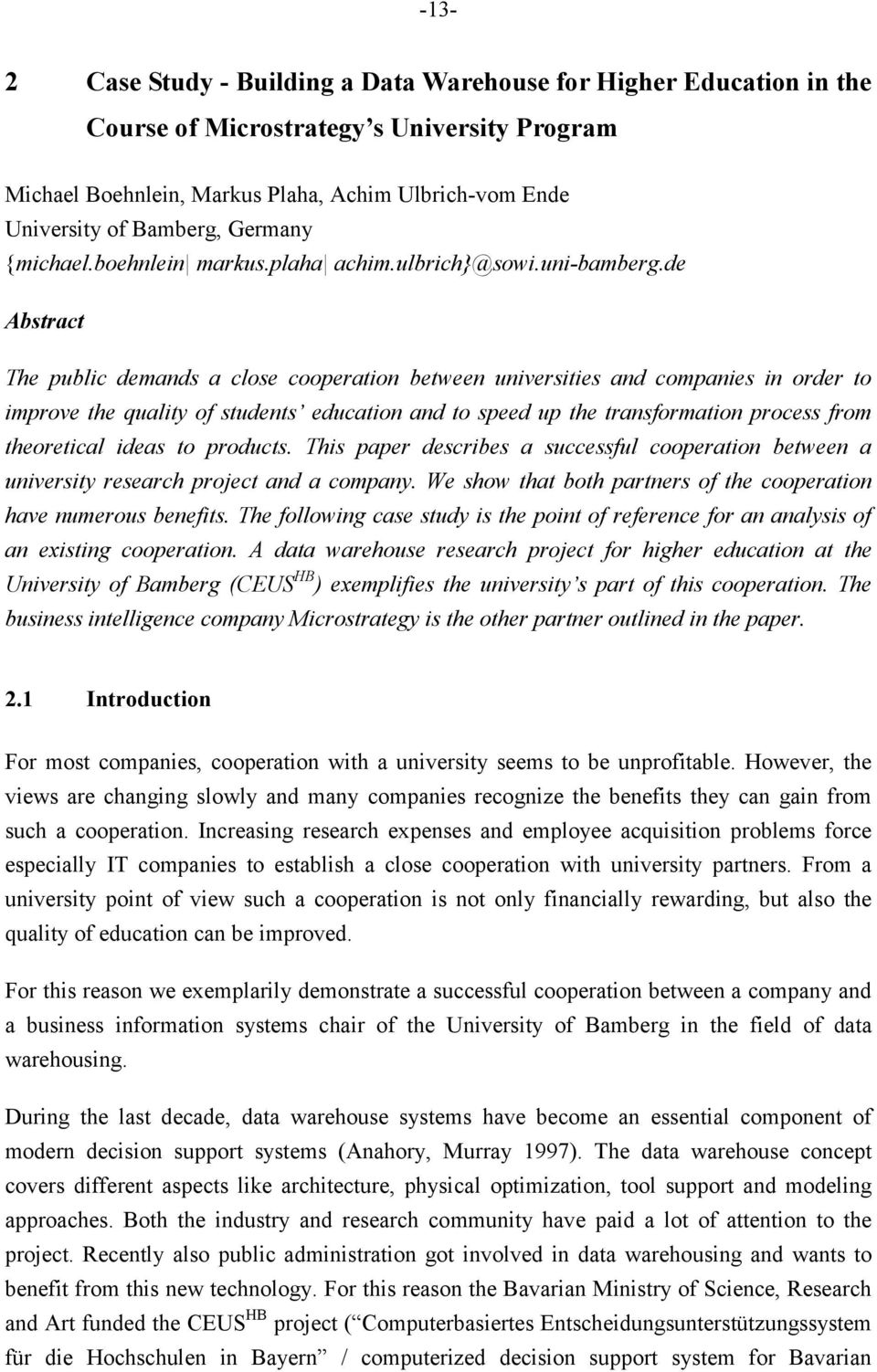 de Abstract The public demands a close cooperation between universities and companies in order to improve the quality of students education and to speed up the transformation process from theoretical
