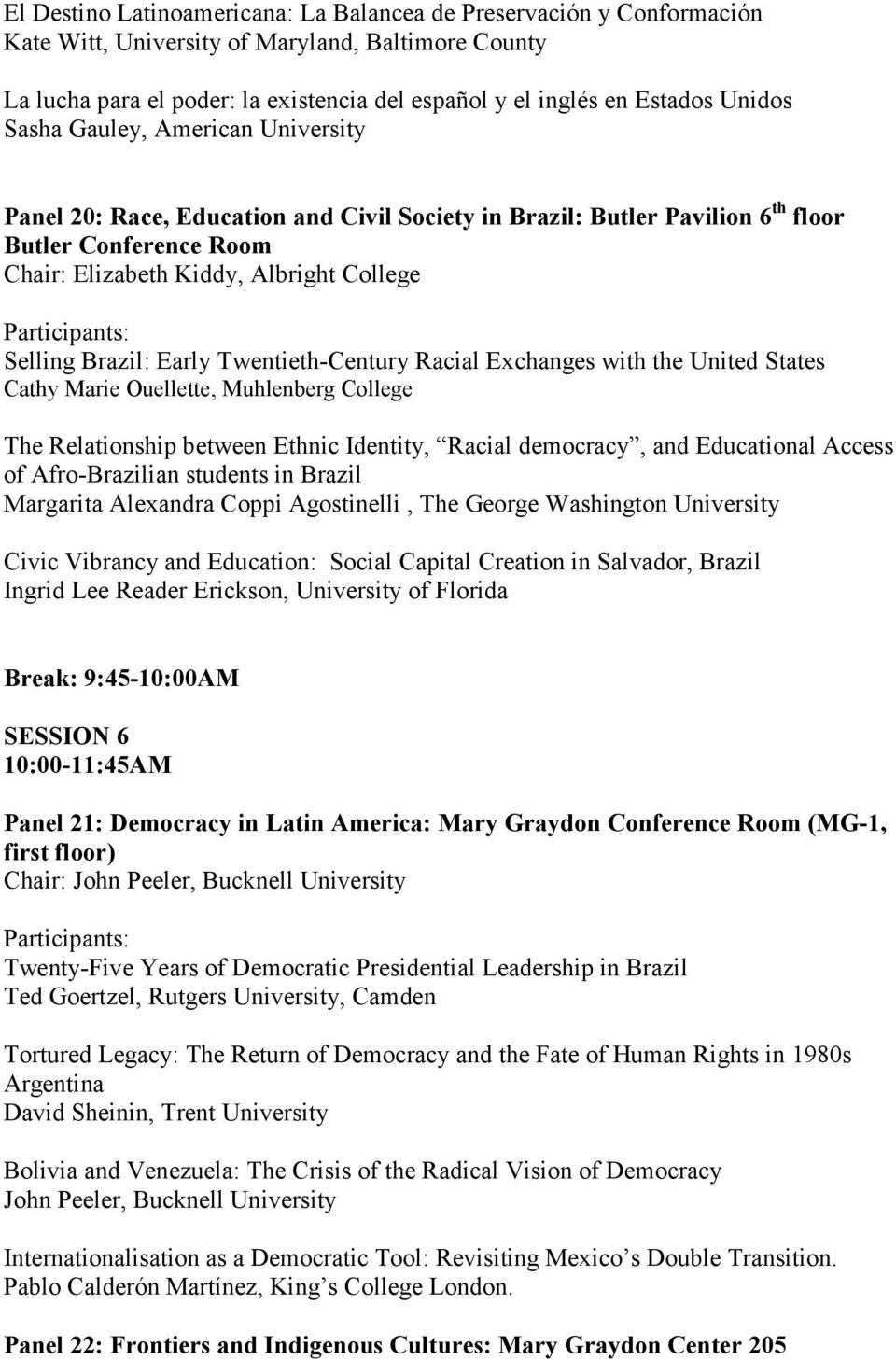 Brazil: Early Twentieth-Century Racial Exchanges with the United States Cathy Marie Ouellette, Muhlenberg College The Relationship between Ethnic Identity, Racial democracy, and Educational Access of