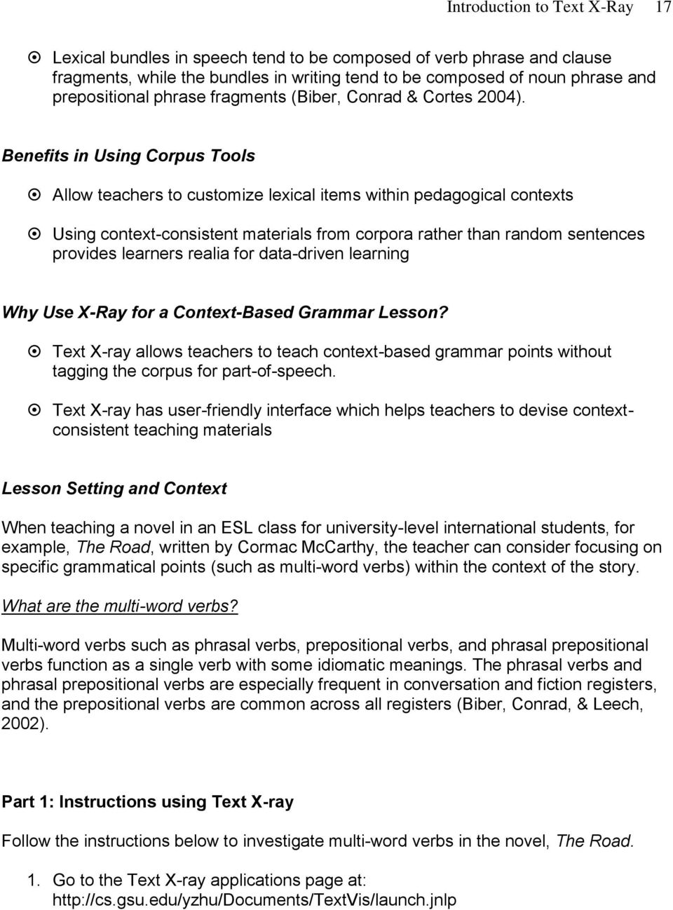 Benefits in Using Corpus Tools Allow teachers to customize lexical items within pedagogical contexts Using context-consistent materials from corpora rather than random sentences provides learners