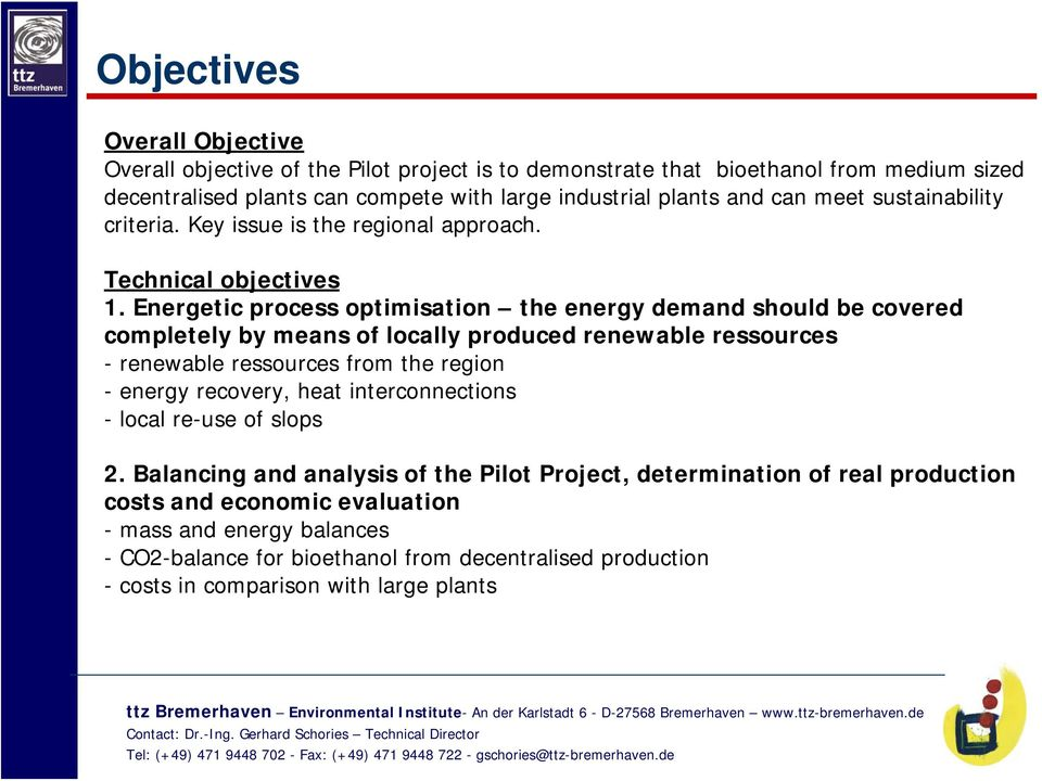 Energetic process optimisation the energy demand should be covered completely by means of locally produced renewable ressources - renewable ressources from the region - energy recovery,