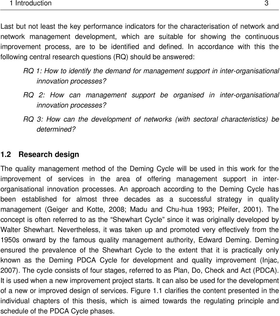 In accordance with this the following central research questions (RQ) should be answered: RQ 1: How to identify the demand for management support in inter-organisational innovation processes?