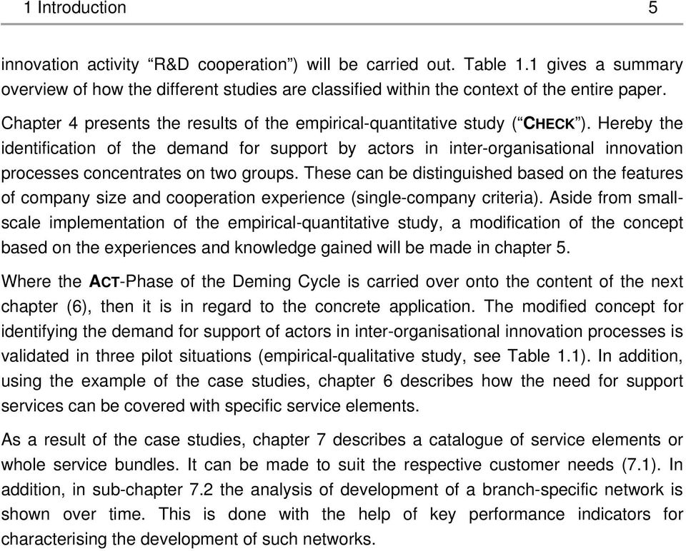 Hereby the identification of the demand for support by actors in inter-organisational innovation processes concentrates on two groups.