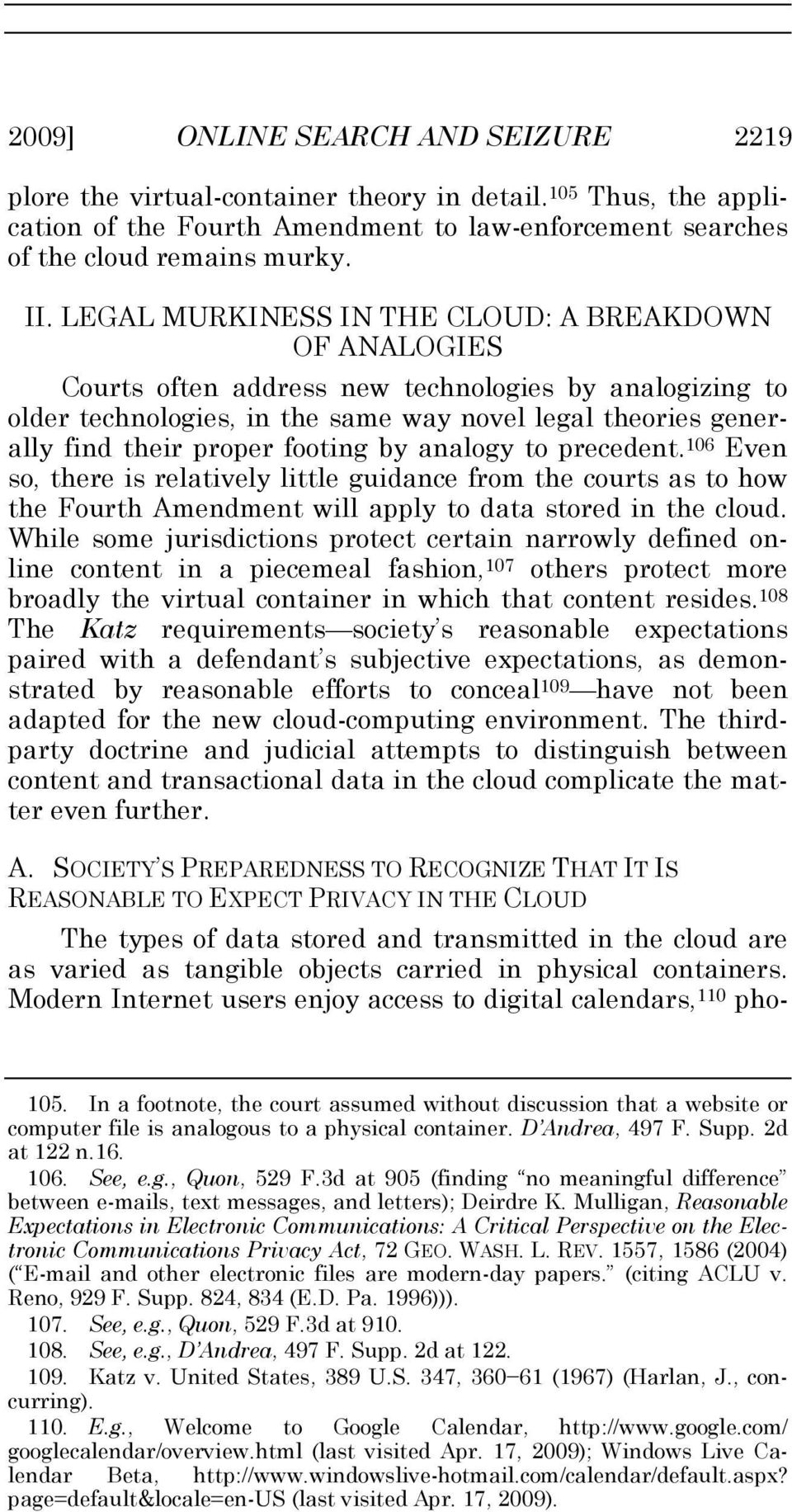 footing by analogy to precedent. 106 Even so, there is relatively little guidance from the courts as to how the Fourth Amendment will apply to data stored in the cloud.
