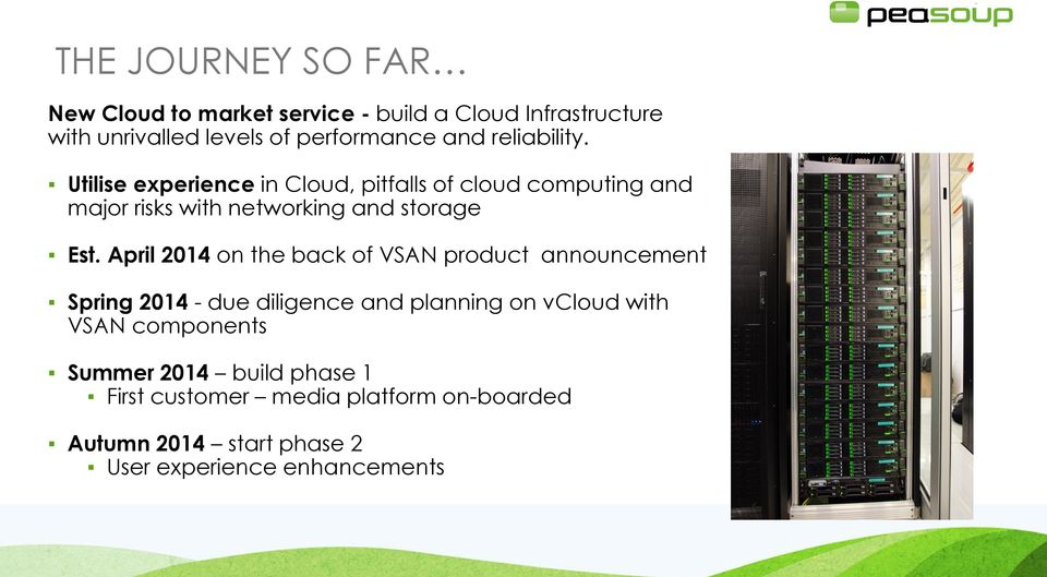 April 2014 on the back of VSAN product announcement Spring 2014 - due diligence and planning on vcloud with VSAN