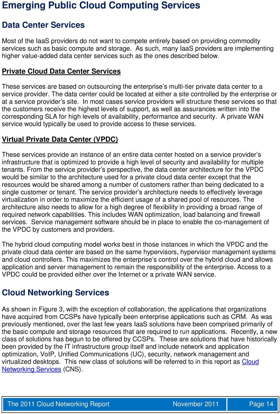 Private Cloud Data Center Services These services are based on outsourcing the enterprise s multi-tier private data center to a service provider.