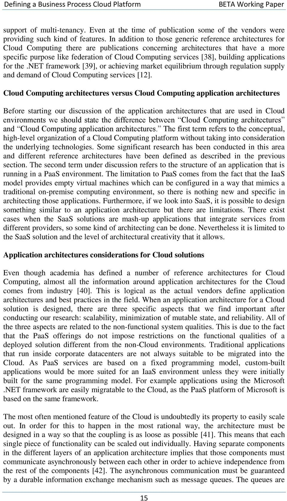 [38], building applications for the.net framework [39], or achieving market equilibrium through regulation supply and demand of Cloud Computing services [12].