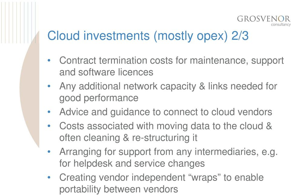 Costs associated with moving data to the cloud & often cleaning & re-structuring it Arranging for support from any
