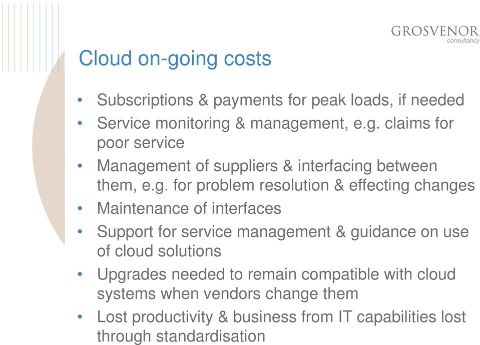 of cloud solutions Upgrades needed to remain compatible with cloud systems when vendors change them Lost productivity &