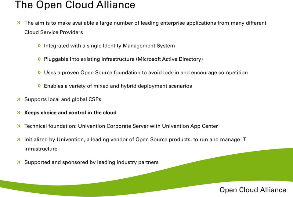 of mixed and hybrid deployment scenarios Supports local and global CSPs Keeps choice and control in the cloud Technical foundation: Univention Corporate Server with