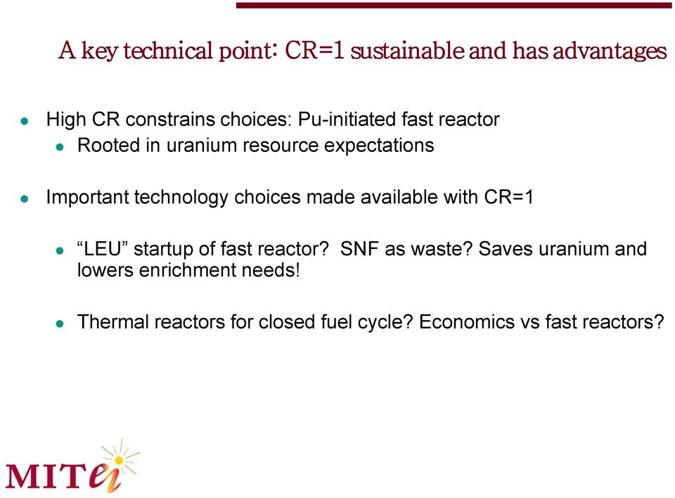 choices made available with CR=1 LEU startup of fast reactor? SNF as waste?