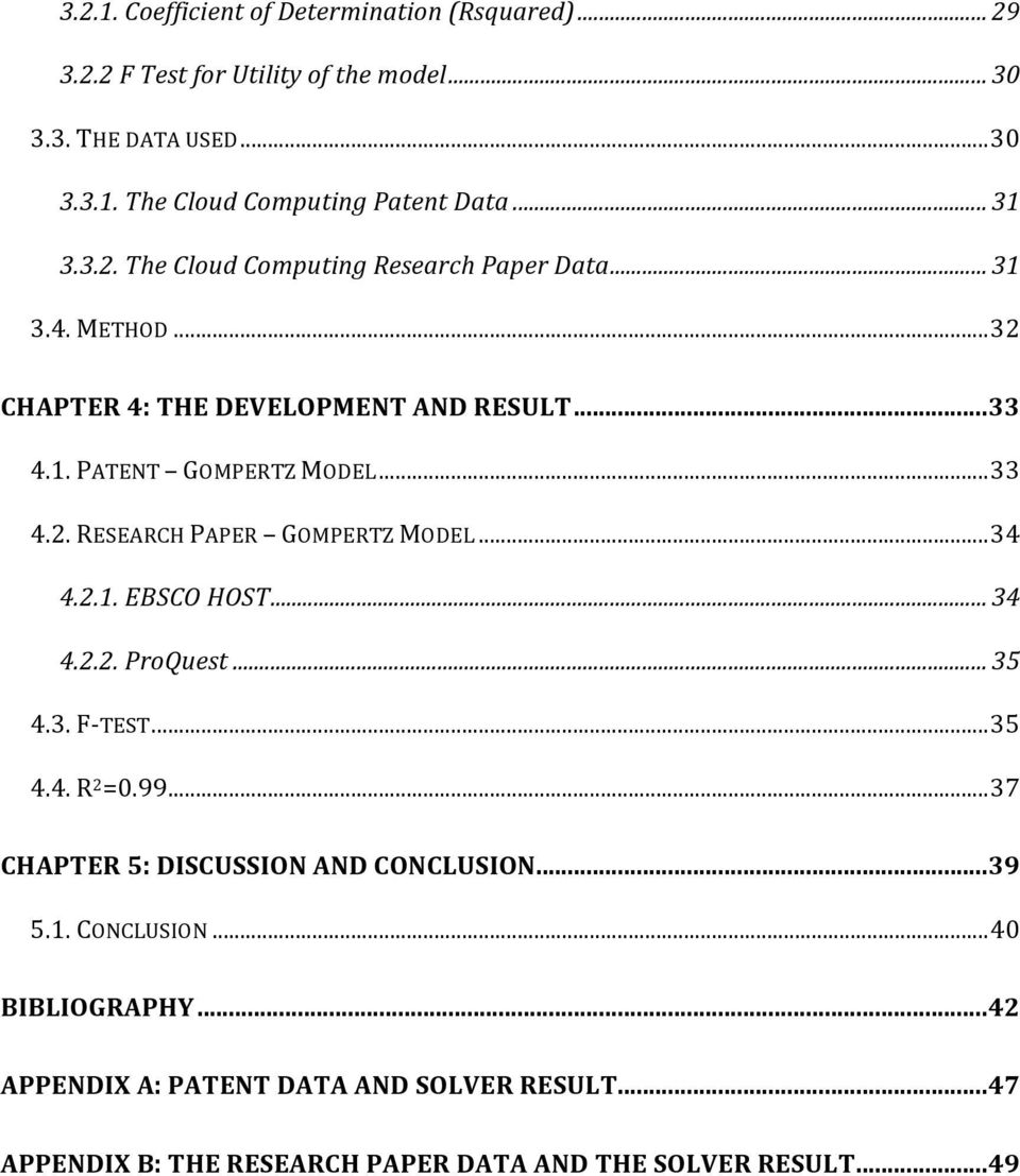 .. 34 4.2.1. EBSCO HOST... 34 4.2.2. ProQuest... 35 4.3. F- TEST... 35 4.4. R 2 =0.99... 37 CHAPTER 5: DISCUSSION AND CONCLUSION... 39 5.1. CONCLUSION... 40 BIBLIOGRAPHY.