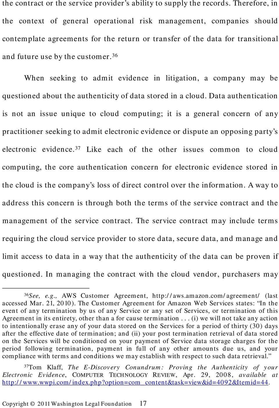 36 When seeking to admit evidence in litigation, a company may be questioned about the authenticity of data stored in a cloud.