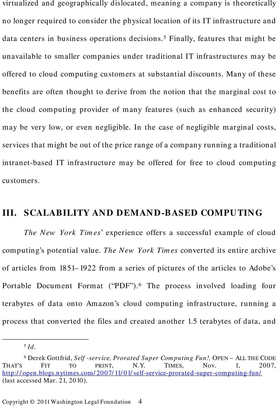 Many of these benefits are often thought to derive from the notion that the marginal cost to the cloud computing provider of many features (such as enhanced security) may be very low, or even